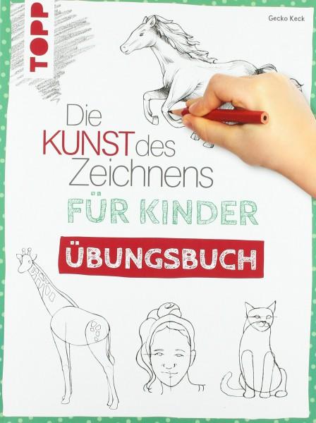 Die Kunst des Zeichnens für Kinder Übungsbuch: Mit gezieltem Training Schritt für Schritt zum Zeiche