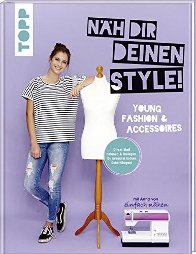 Näh dir deinen Style! Young Fashion & Accessoires.: Direkt Maß nehmen und loslegen. Du brauchst kein